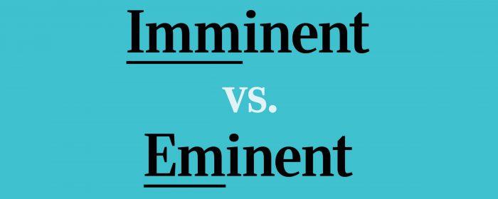 Eminent 和 Imminent 如何区分,有什么不同